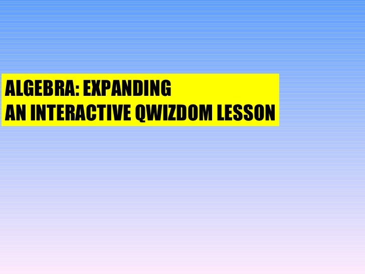 ALGEBRA: EXPANDING AN INTERACTIVE QWIZDOM LESSON