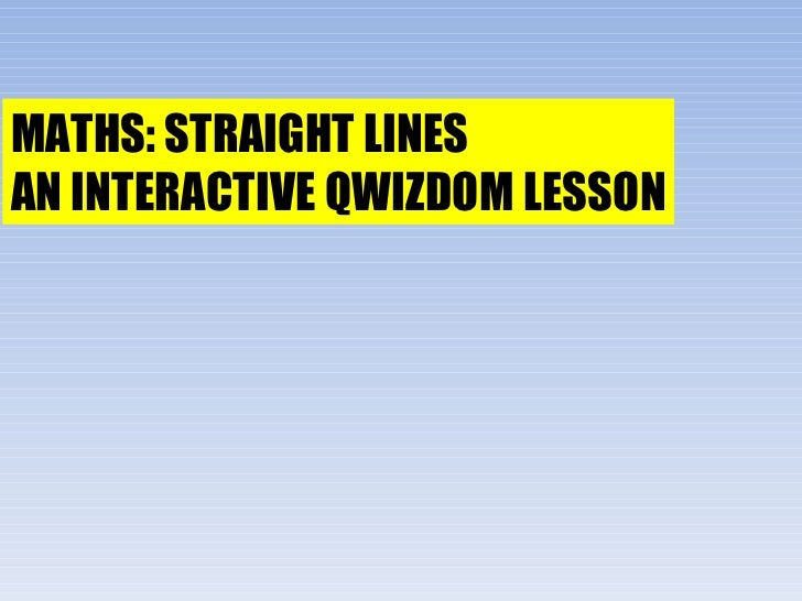 MATHS: STRAIGHT LINES AN INTERACTIVE QWIZDOM LESSON