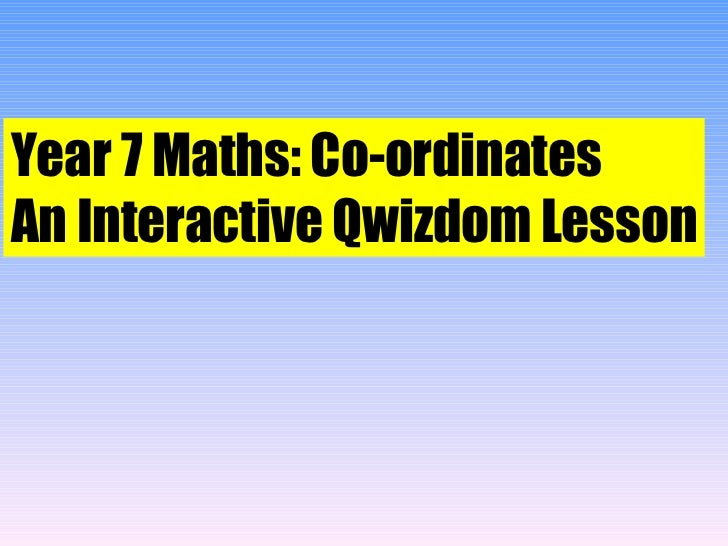 Year 7 Maths: Co-ordinates An Interactive Qwizdom Lesson