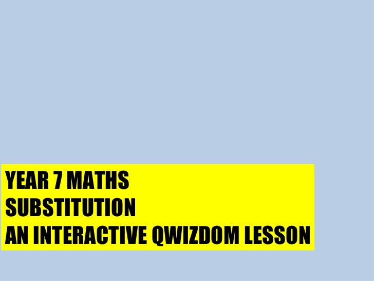 YEAR 7 MATHS SUBSTITUTION AN INTERACTIVE QWIZDOM LESSON