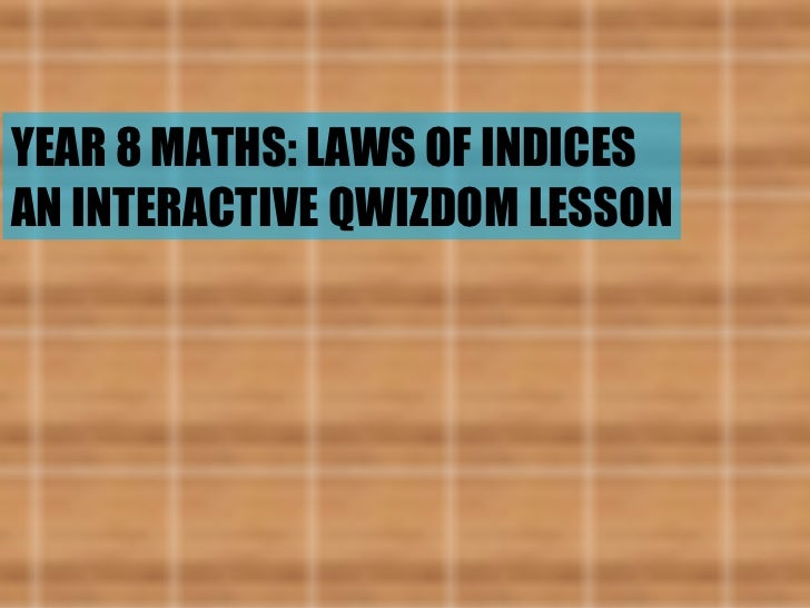 YEAR 8 MATHS: LAWS OF INDICES AN INTERACTIVE QWIZDOM LESSON