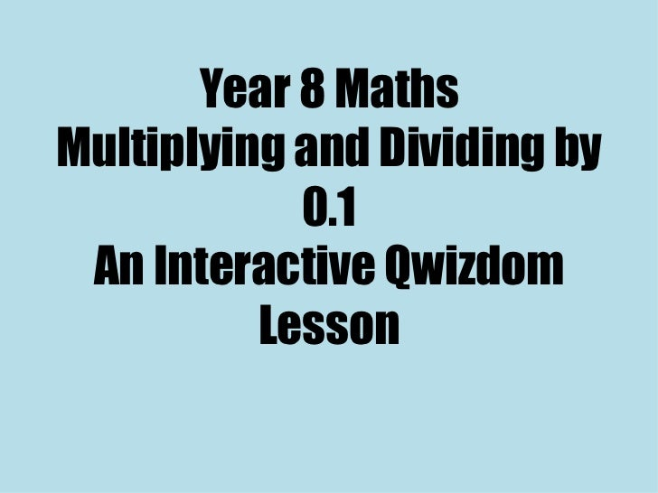 Year 8 Maths Multiplying and Dividing by 0.1 An Interactive Qwizdom Lesson
