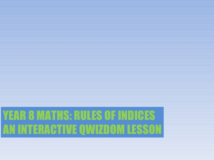 YEAR 8 MATHS: RULES OF INDICES AN INTERACTIVE QWIZDOM LESSON
