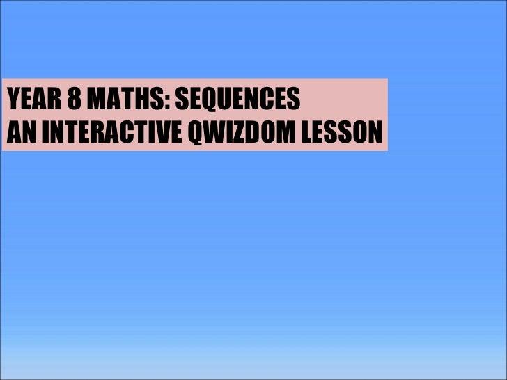 YEAR 8 MATHS: SEQUENCES AN INTERACTIVE QWIZDOM LESSON