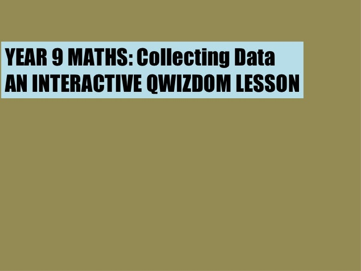 YEAR 9 MATHS: Collecting Data AN INTERACTIVE QWIZDOM LESSON
