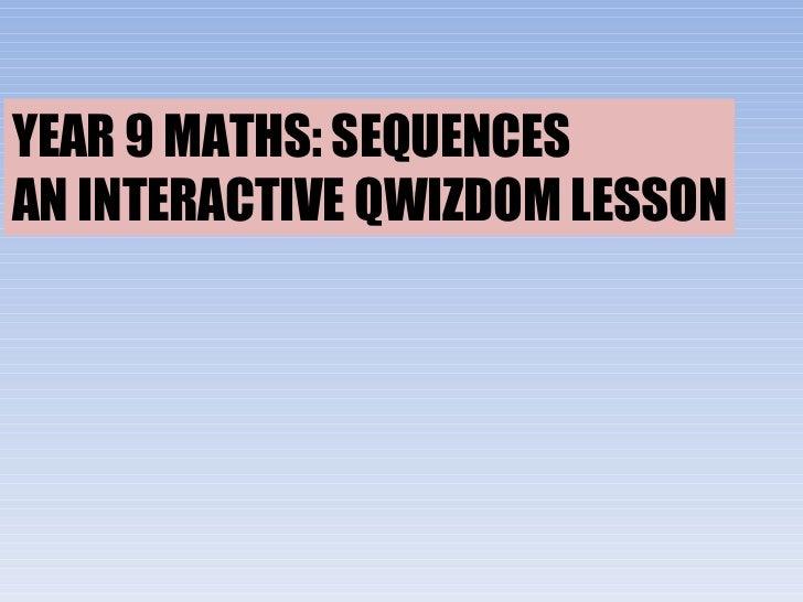 YEAR 9 MATHS: SEQUENCES AN INTERACTIVE QWIZDOM LESSON
