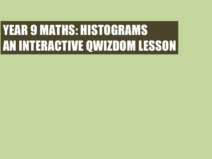 YEAR 9 MATHS: HISTOGRAMS AN INTERACTIVE QWIZDOM LESSON