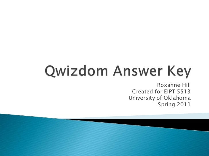 Qwizdom Answer Key<br />Roxanne Hill<br />Created for EIPT 5513<br />University of Oklahoma<br />Spring 2011<br />