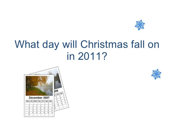 what day will christmas fall on in 2011 - What Day Does Christmas Fall On