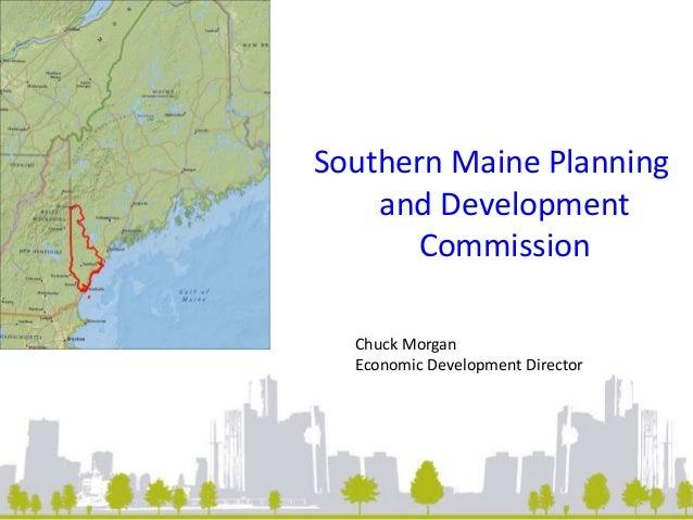 Southern Maine Planning  and Development  Commission  Chuck Morgan  Economic Development Director