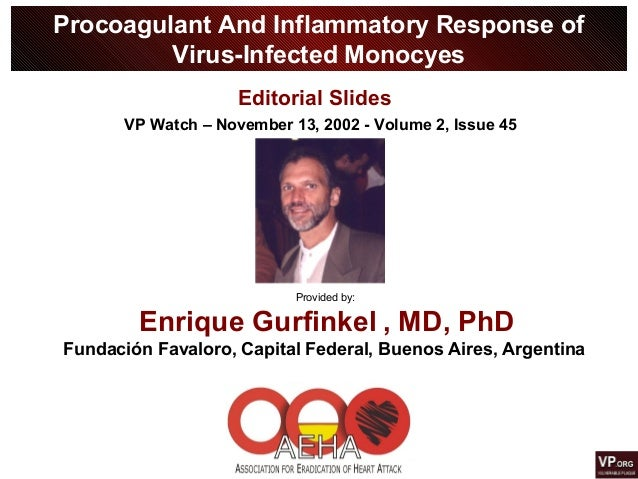 Procoagulant And Inflammatory Response of Virus-Infected Monocyes Provided by: Enrique Gurfinkel , MD, PhD Fundación Faval...
