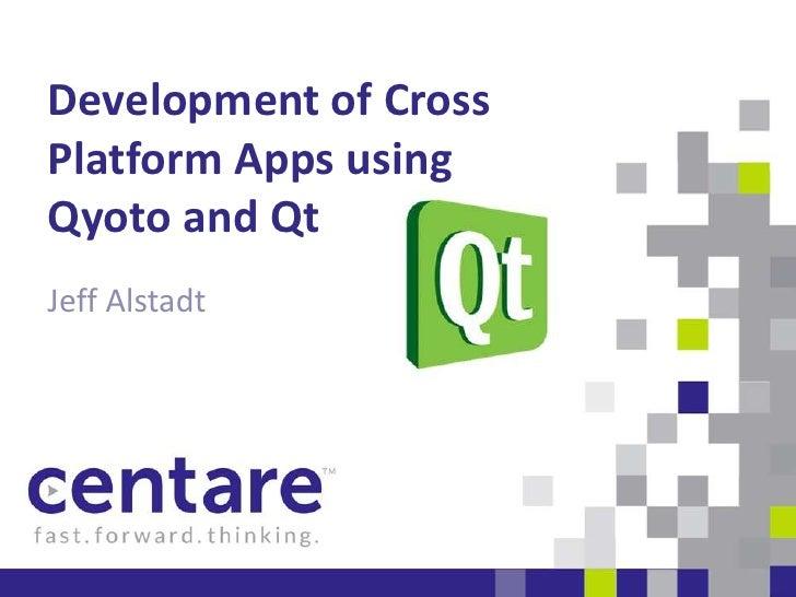 Development of CrossPlatform Apps usingQyoto and QtJeff Alstadt
