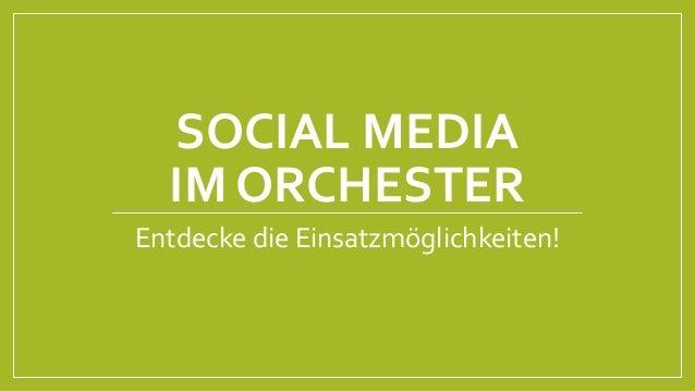 SOCIAL MEDIA  IM ORCHESTER  Entdecke die Einsatzmöglichkeiten!