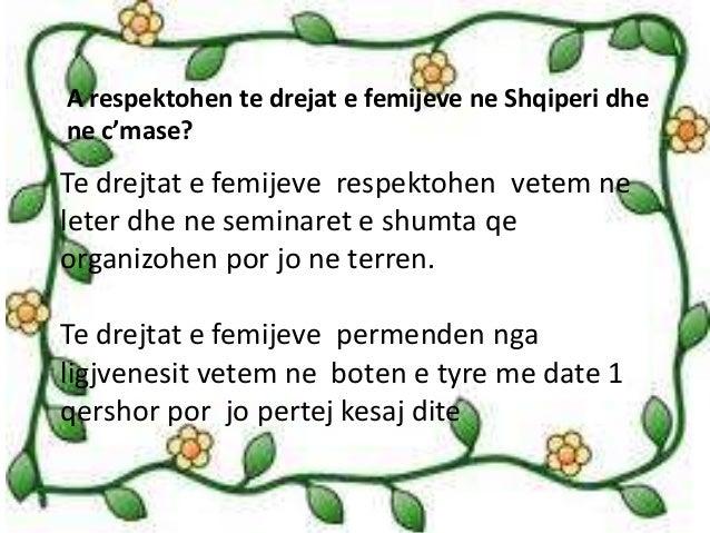 A respektohen te drejat e femijeve ne Shqiperi dhe  ne c'mase?  Te drejtat e femijeve respektohen vetem ne  leter dhe ne s...