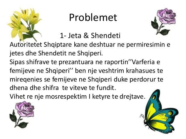Problemet  1- Jeta & Shendeti  Autoritetet Shqiptare kane deshtuar ne permiresimin e  jetes dhe Shendetit ne Shqiperi.  Si...