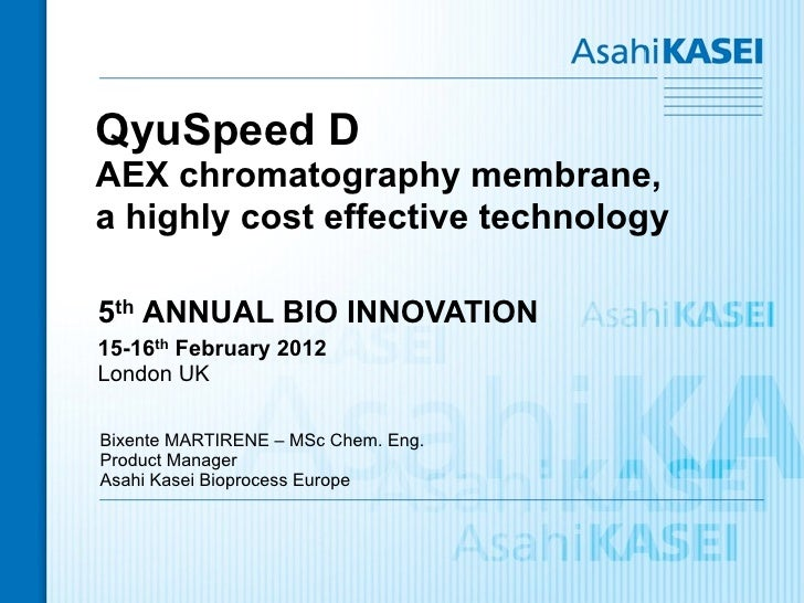 QyuSpeed DAEX chromatography membrane,a highly cost effective technology5th ANNUAL BIO INNOVATION15-16th February 2012Lond...