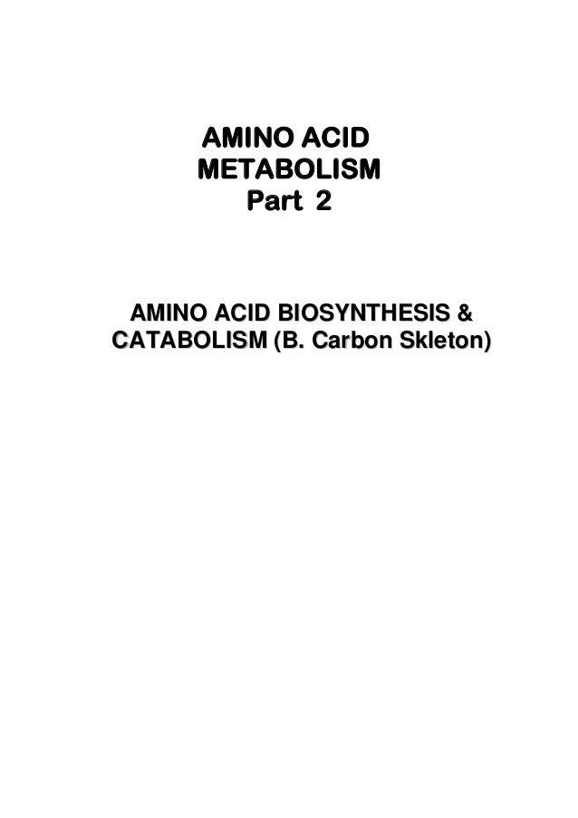 AMINO ACID METABOLISM Part 2 AAMMIINNOO AACCIIDD BBIIOOSSYYNNTTHHEESSIISS && CCAATTAABBOOLLIISSMM ((BB.. CCaarrbboonn SSkk...