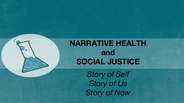 NARRATIVE HEALTH and SOCIAL JUSTICE Story of Self Story of Us Story of Now