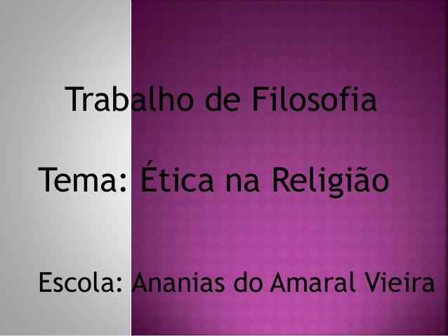 Trabalho de Filosofia Tema: Ética na Religião Escola: Ananias do Amaral Vieira