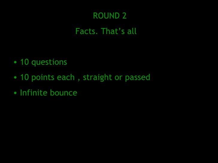 <ul><li>ROUND 2 </li></ul><ul><li>Facts. That's all  </li></ul><ul><li>10 questions  </li></ul><ul><li>10 points each , st...