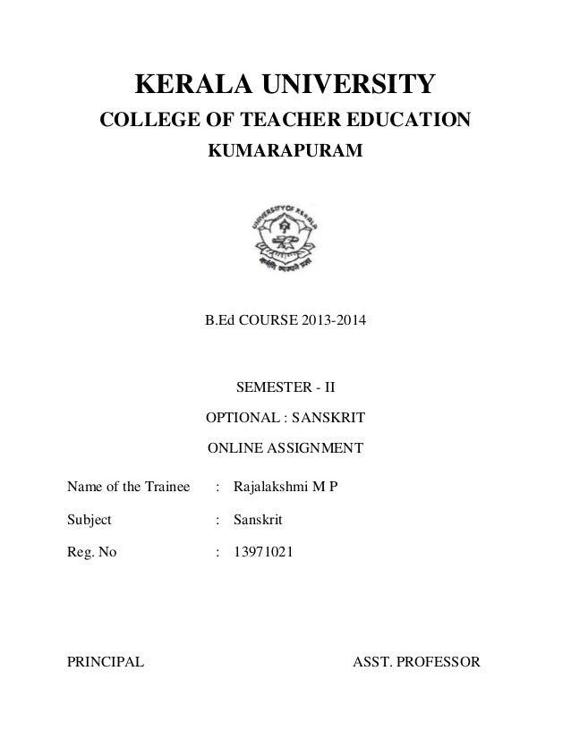 KERALA UNIVERSITY  COLLEGE OF TEACHER EDUCATION  KUMARAPURAM  B.Ed COURSE 2013-2014  SEMESTER - II  OPTIONAL : SANSKRIT  O...