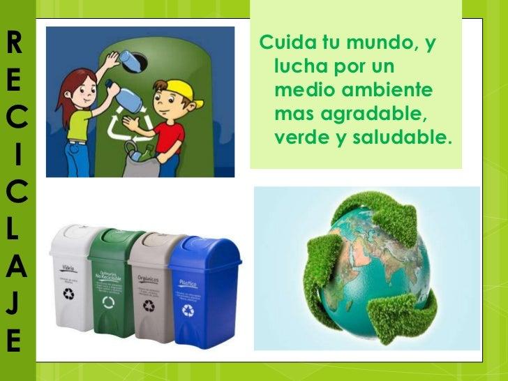 R    Cuida tu mundo, y      lucha por unE     medio ambienteC     mas agradable,      verde y saludable. ICLAJE