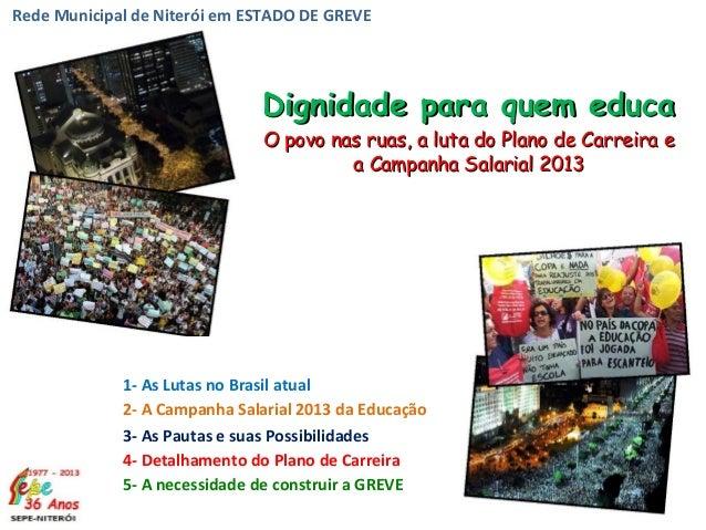 Rede Municipal de Niterói em ESTADO DE GREVE Dignidade para quem educaDignidade para quem educa O povo nas ruas, a luta do...