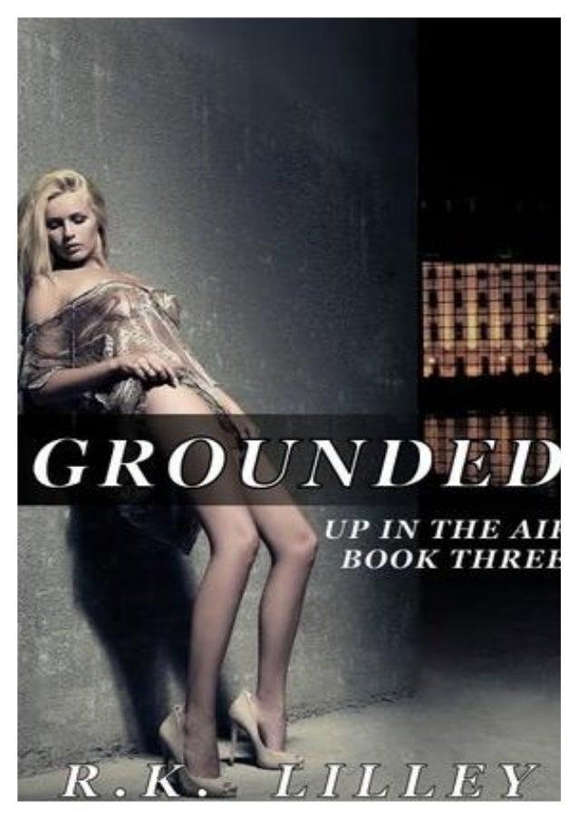 Grounded  Up in the Air Series #3 R. K. Lilley Sinopse: A história de James e Bianca chega ao fim, em uma conclusão explos...