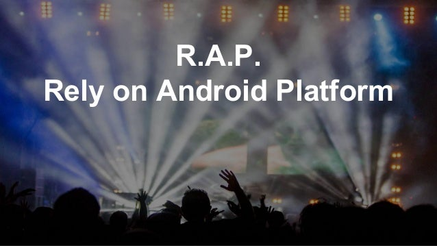 R.A.P. Rely on Android Platform