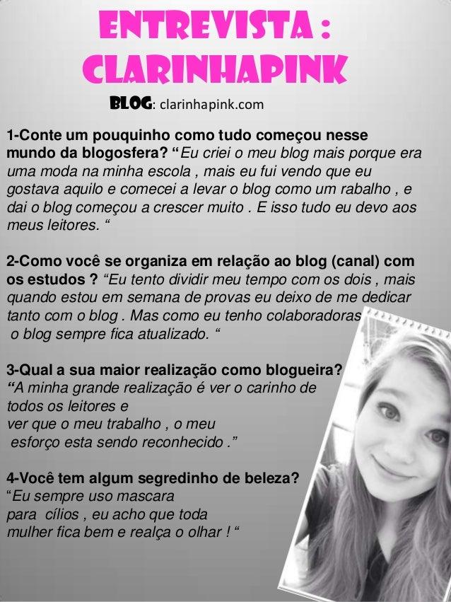 """Entrevista : ClarinhaPink Blog: clarinhapink.com 1-Conte um pouquinho como tudo começou nesse mundo da blogosfera? """"Eu cri..."""