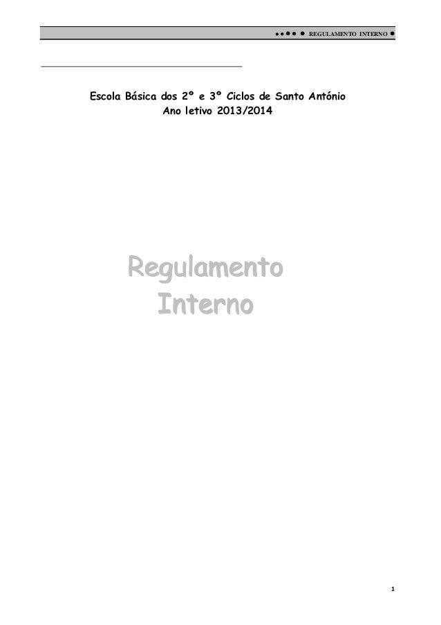      REGULAMENTO INTERNO    Escola Básica dos 2º e 3º Ciclos de Santo António Ano letivo 2013/2014  Regulamento Inte...
