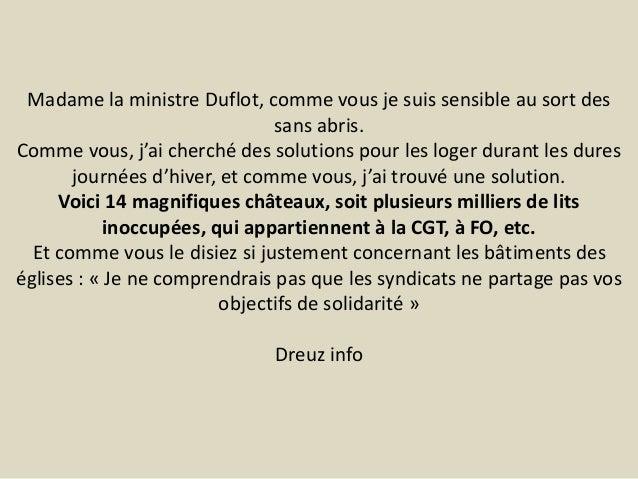 Madame la ministre Duflot, comme vous je suis sensible au sort des sans abris. Comme vous, j'ai cherché des solutions pour...