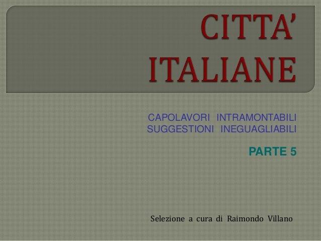 CAPOLAVORI INTRAMONTABILI SUGGESTIONI INEGUAGLIABILI PARTE 5 Selezione a cura di Raimondo Villano