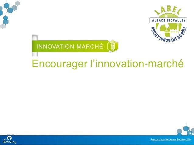 Rapport d'activités Alsace BioValley 2014 10 Encourager l'innovation-marché