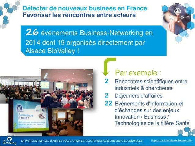 Rapport d'activités Alsace BioValley 2014 18 Détecter de nouveaux business en France Favoriser les rencontres entre acteur...