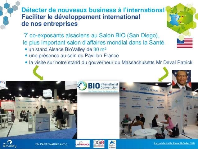 Rapport d'activités Alsace BioValley 2014 21 Détecter de nouveaux business à l'international Faciliter le développement in...