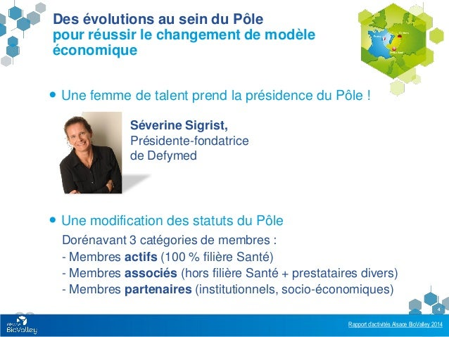 Rapport d'activités Alsace BioValley 2014 4  Une femme de talent prend la présidence du Pôle ! Dorénavant 3 catégories de...