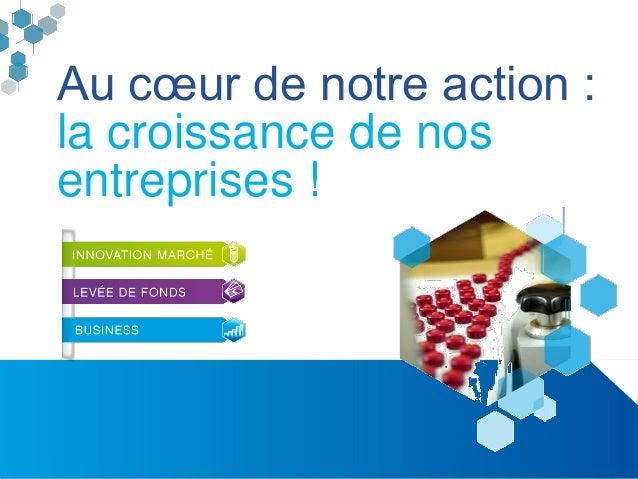 Rapport d'activités Alsace BioValley 2014 9 Au cœur de notre action : la croissance de nos entreprises !