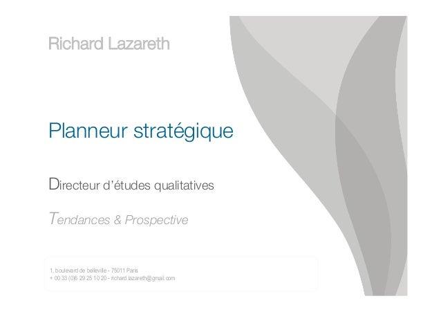 """Richard Lazareth  Planneur stratégique """" Directeur d'études qualitatives """" Tendances & Prospective 1, boulevard de bellevi..."""