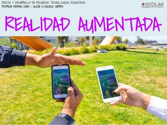 REALIDAD AUMENTADA DISEÑO Y DESARROLLO DE RECURSOS TECNOLÓGICOS EDUCATIVOS PATRICIA MERINO CABO - ALICIA SÁNCHEZ HIERRO