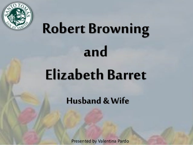 RobertBrowning and Elizabeth Barret Husband & Wife Presented by Valentina Pardo