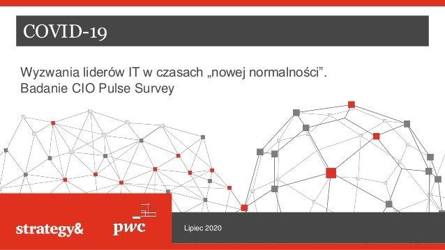 """COVID-19 Wyzwania liderów IT w czasach """"nowej normalności"""". Badanie CIO Pulse Survey Lipiec 2020"""