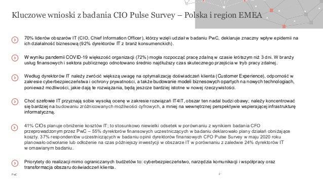PwC Kluczowe wnioski z badania CIO Pulse Survey – Polska i region EMEA 2 70% liderów obszarów IT (CIO, Chief Information O...