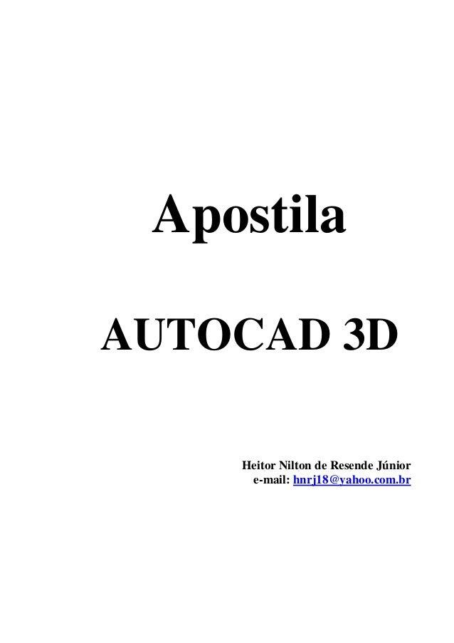 ApostilaAUTOCAD 3D    Heitor Nilton de Resende Júnior     e-mail: hnrj18@yahoo.com.br