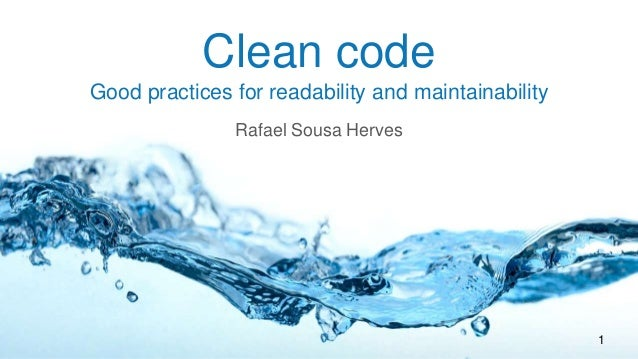 Clean code Good practices for readability and maintainability Rafael Sousa Herves 1