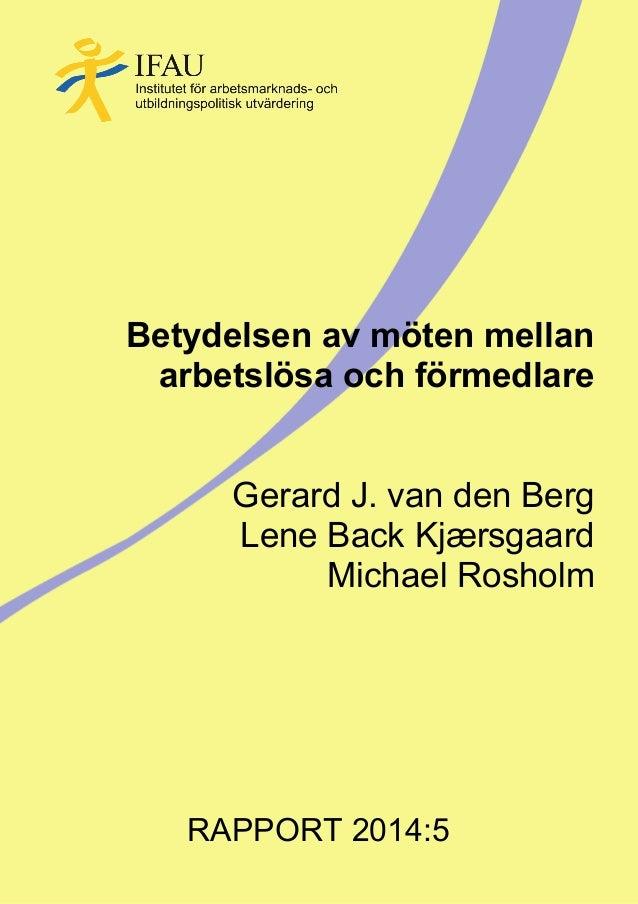 Betydelsen av möten mellan arbetslösa och förmedlare Gerard J. van den Berg Lene Back Kjærsgaard Michael Rosholm RAPPORT 2...