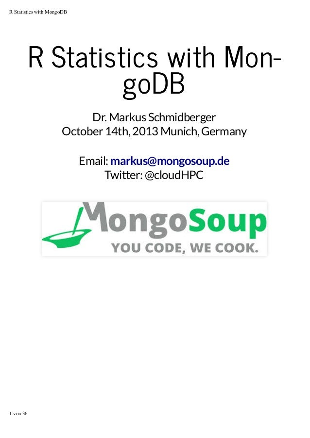 R Statistics with MongoDB  R Statistics with Mon‐ goDB Dr. Markus Schmidberger October 14th, 2013 Munich, Germany Email: m...