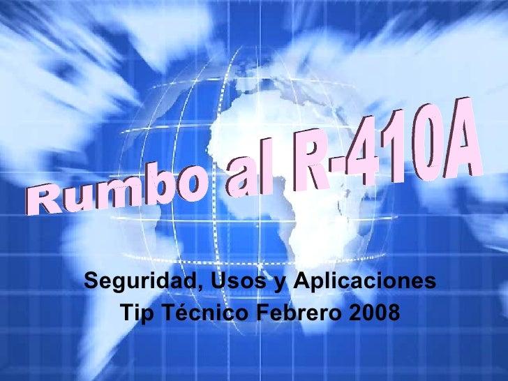 Seguridad, Usos y Aplicaciones Tip Técnico Febrero 2008 Rumbo al R-410A