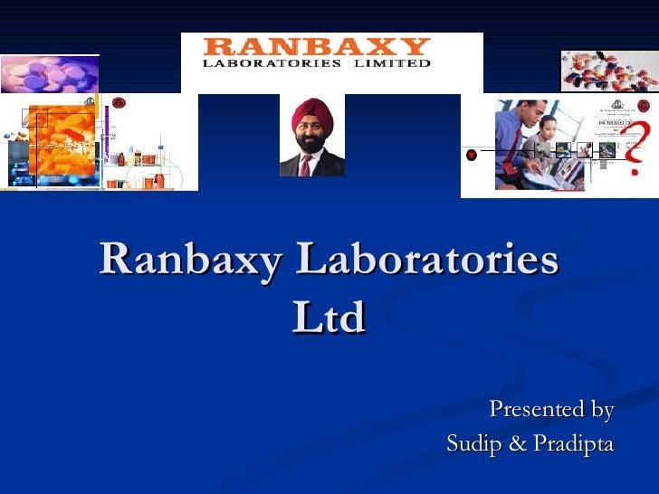 Ranbaxy Laboratories Ltd Presented by Sudip & Pradipta