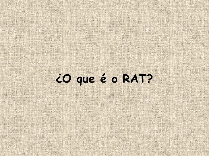 ¿O  que é o RAT?